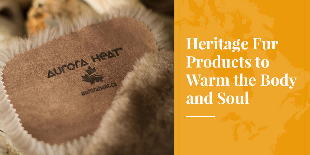 Heritage Fur Products to Warm the Body and Soul