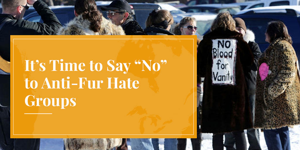 say no to anti-fur hate groups