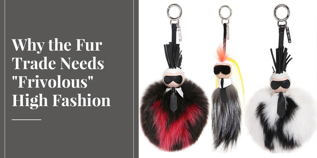 "Why the Fur Trade Needs ""Frivolous"" High Fashion"
