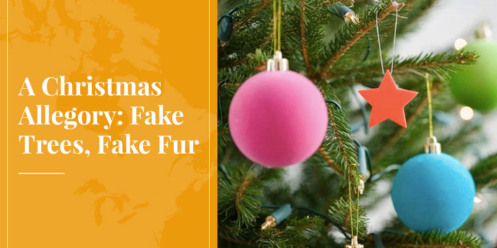 A Christmas Allegory: Fake Trees, Fake Fur