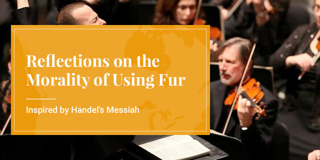 Reflections on the Morality of Using Fur, Inspired by Handel's Messiah