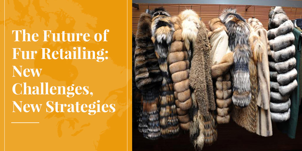 The Future of Fur Retailing: New Challenges, New Strategies