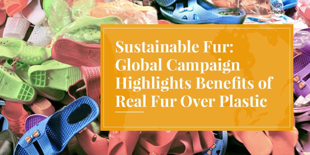 Sustainable Fur: Global Campaign Highlights Benefits of Real Fur Over Plastic Fake Fur