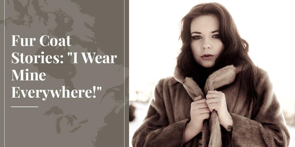 "Fur Coat Stories: ""I Wear Mine Everywhere!"""