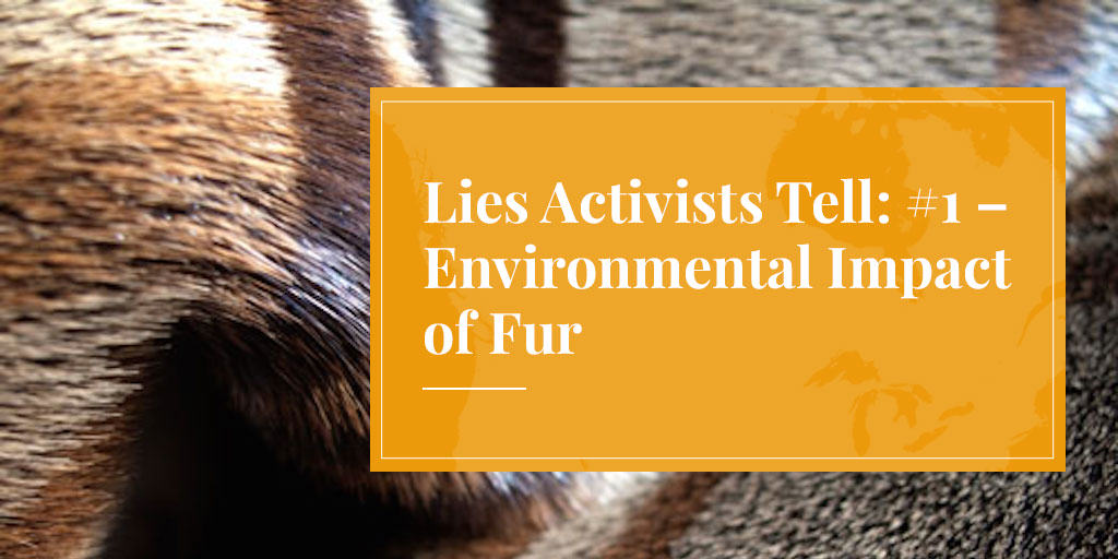 Lies Activists Tell: #1 – Environmental Impact of Fur
