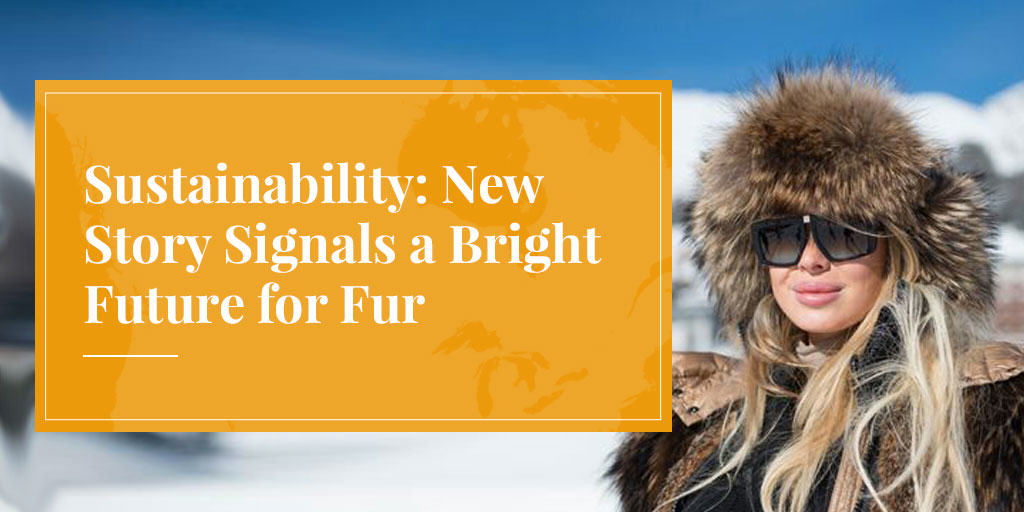 Sustainability:New Story Signals a Bright Future for Fur