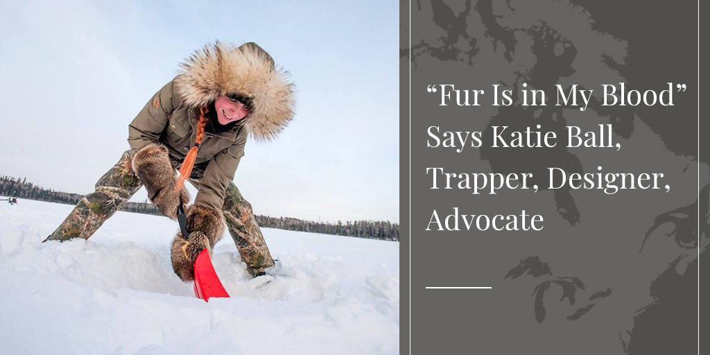 """Fur Is in My Blood"" Says Katie Ball, Trapper, Designer, Advocate"