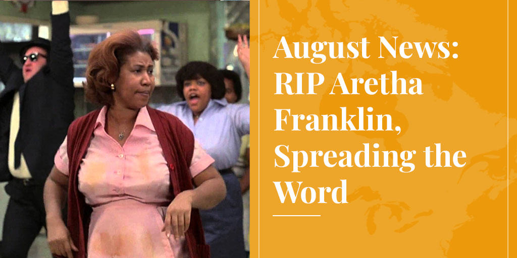 August News: RIP Aretha Franklin, Spreading the Word