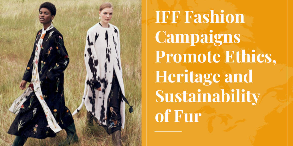 IFF Fashion Campaigns Promote Ethics, Heritage and Sustainability of Fur