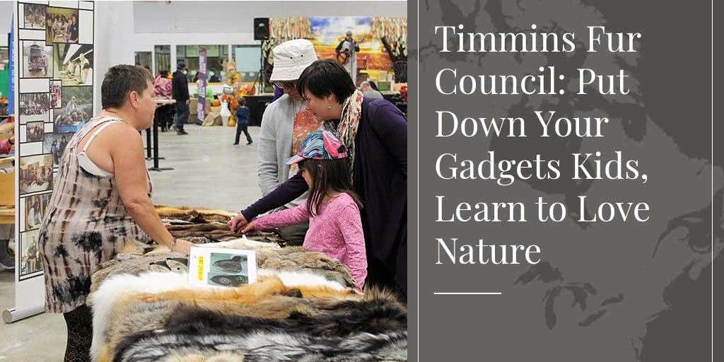Timmins Fur Council: Put Down Your Gadgets Kids, Learn to Love Nature