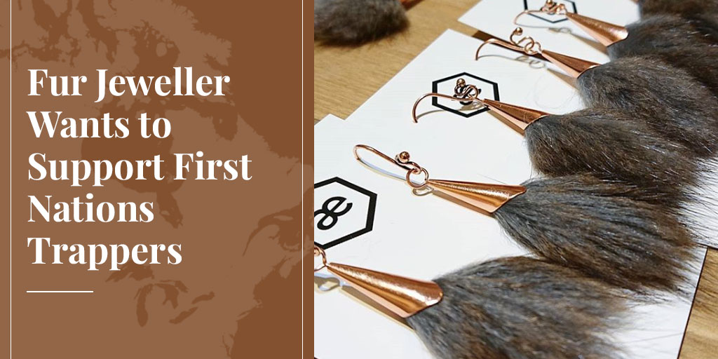 Fur Jeweller Wants to Support First Nations Trappers