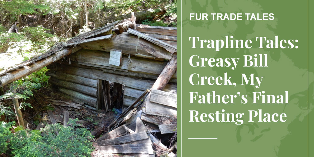 Trapline Tales: Greasy Bill Creek, My Father's Final Resting Place