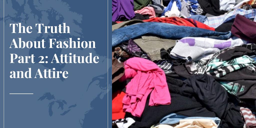 The Truth About Fashion Part 2: Attitude and Attire