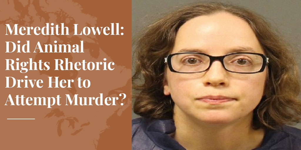 Meredith Lowell: Did Animal Rights Rhetoric Drive Her to Attempt Murder?