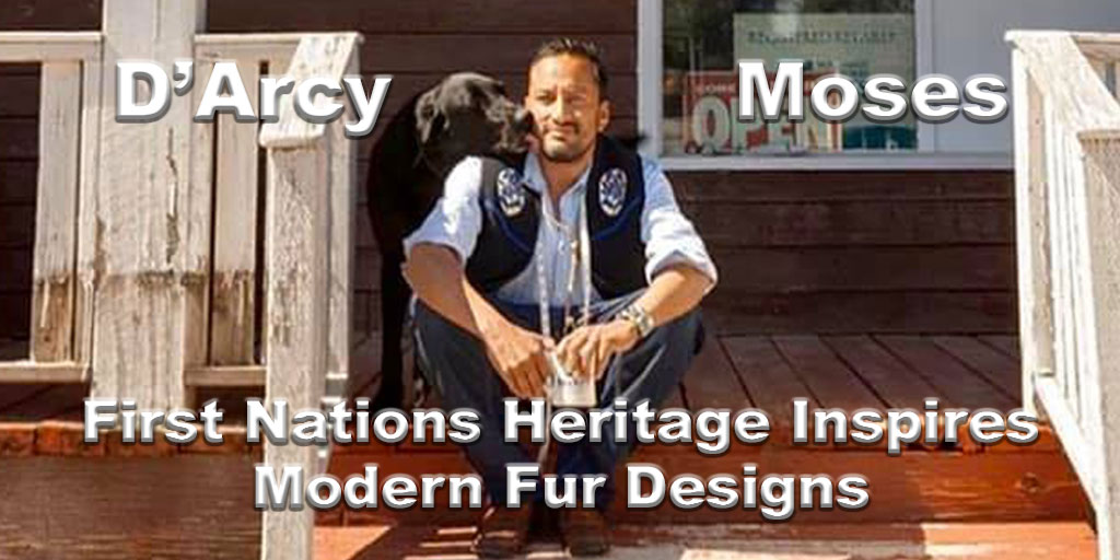 D'Arcy Moses: First Nations Heritage Inspires Modern Fur Designs