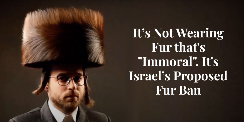 """It's Not Wearing Fur that's """"Immoral"""". It's Israel's Proposed Fur Ban"""