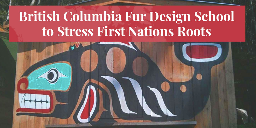 British Columbia Fur Design School to Stress First Nations Roots